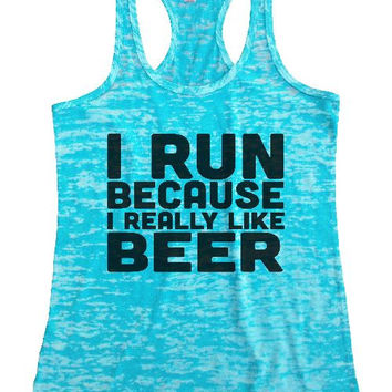"Womens Tank Top ""I Run Because I Really Like Beer"" 1090 Womens Funny Burnout Style Workout Tank Top, Yoga Tank Top, Funny I Run Because I Really Like Beer Top"