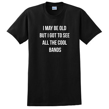I may be old but I got to see all the cool bands funny graphic T Shirt