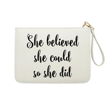 She Believed She Could, So She Did - 7x9 in Faux Leather Handbag - Clutch - Pouch - AGB-004