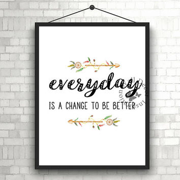 Everyday is a change to be better | Inspiration Poster | Home Decor Print | Printable Quote | Typography | Office Decor Printable