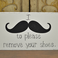"""Hand Painted Wooden Off White Funny Remove Your Shoes Sign, """"I moustache you to please remove your shoes."""""""