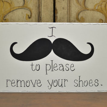 "Hand Painted Wooden Off White Funny Remove Your Shoes Sign, ""I moustache you to please remove your shoes."""