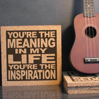 CHICAGO band lryic  -You're The Meaning In My Life You're The Inspiration - Cork Trivet Wall Art - Wedding Song Anniversary Gift Idea