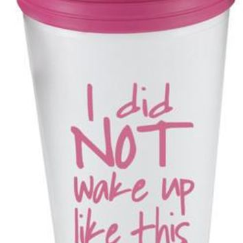 I Did Not Wake Up Like This Tumbler