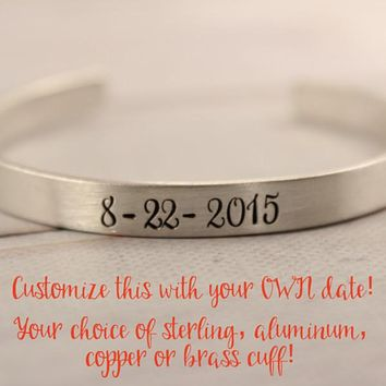 """CUSTOM 1/4"""" Wide Date Cuff Bracelet with your choice of text, your choice of metal."""