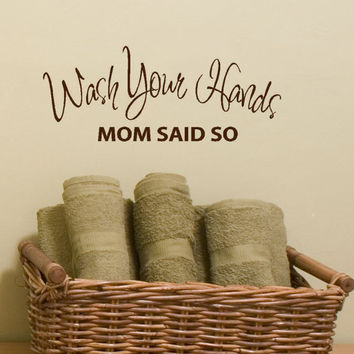 Wash Your Hands Mom Said So Vinyl decal lettering for your bathroom or kitchen