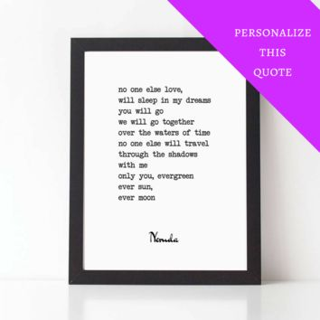 No One Else Will Sleep In My Dreams NERUDA Poem, Personalized Love Poem