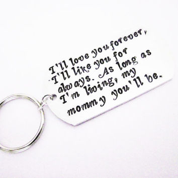 I'll love you forever, I'll like you for always. As long as I'm living, my mommy you'll be. Custom Mother keychain, Hand Stamped Jewelry