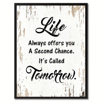 Life always offers you a second chance It's called tomorrow Motivation Quote Saying Gift Ideas Home Decor Wall Art