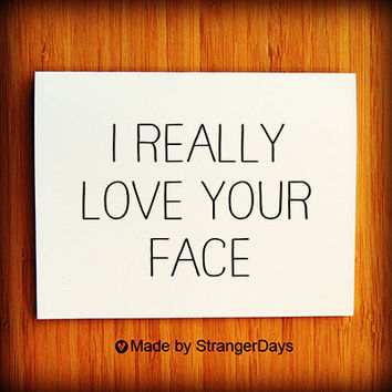 "Valentine Card ""I Really Love your face"" Greeting Card. I love you Card."