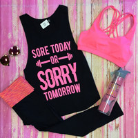 Sore Today or Sorry Tomorrow