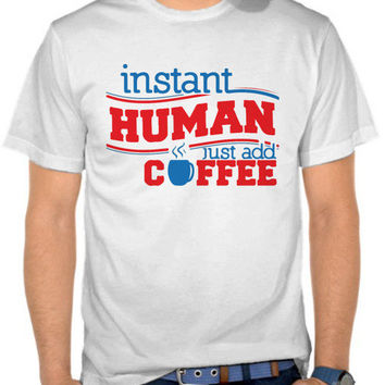 Instant Human Just Add Coffee T-SHIRT By GUPH