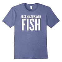 Just microwaved fish T Shirt workplace lunch job gag gift