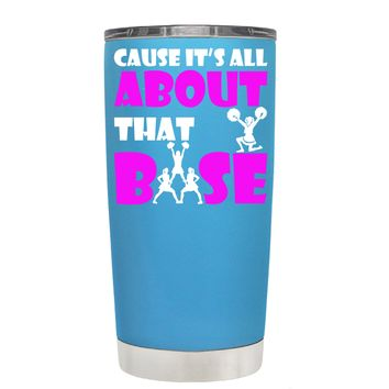 Cause its All About the Base on Baby Blue 20 oz Tumbler Cup