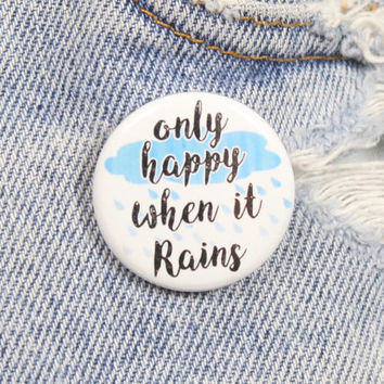 Only Happy When It Rains 1.25 Inch Pin Back Button Badge