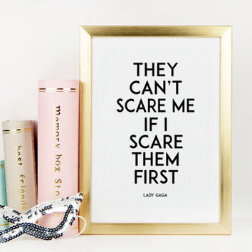 LADY GAGA QUOTE,They Can't Scare Me If I Scare Them First,Lady Gaga Print,Birthday Gift, Birthday Quote,Fashion Print,Wall Art,Typography