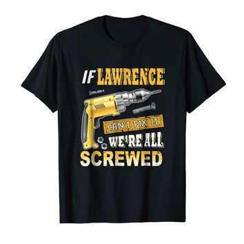 If Lawrence Can't Fix it We're All Screwed Shirt