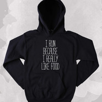 Running Hoodie I Run Because I Really Like Food Clothing Work Out Gym Runner Pizza Tumblr Sweatshirt
