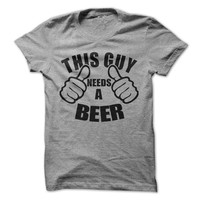 This Guy Needs A Beer Tshirt Funny Mens Shirt Tees Drinking Shirt