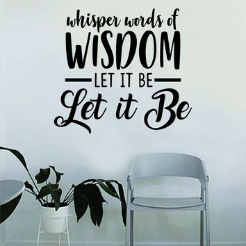 Whisper Words of Wisdom Let It Be Quote Wall Decal Sticker Bedroom Living Room Vinyl Art Home Sticker Decoration Decor Teen Nursery Inspirational Beatles John Lennon Paul McCartney