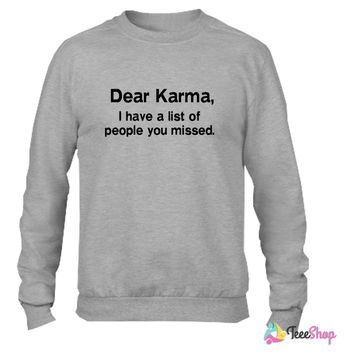 Dear Karma. I have a list of people you missed_ Crewneck sweatshirtt