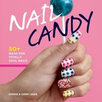 Nail Candy: 50+ Ideas for Totally Cool Nails:Amazon:Books