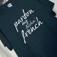 Pardon My F**kin' FRENCH T Shirt Funny