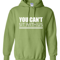 You Can't Sit With Us Funny 80's Retro printed Fashion Mean Girls Hoodie Or T Shirt Great Gift Fashion Hoodie or T Shirt