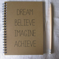 Dream Believe Imagine Achieve - 5 x 7 journal