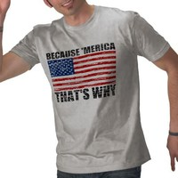 BECAUSE 'MERICA THAT'S WHY Distressed T-shirt from Zazzle.com