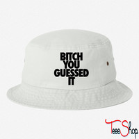 Bitch You Guesed it bucket hat