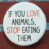 Vegetarian/Vegan Pinback Button - If you love animals, stop eating them