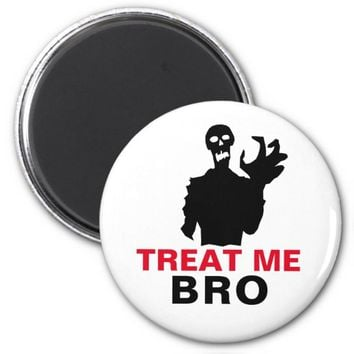 Zombie Treat Me Bro funny Halloween customizable Magnet