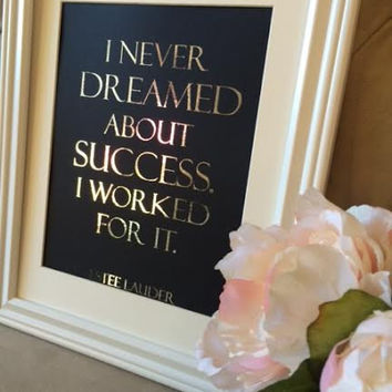 "Silver Foil Estee Lauder Quote "" I Never Dreamed of Success I Worked for it"" print"