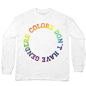 Colors Don't Have Genders -- Unisex Long-Sleeve