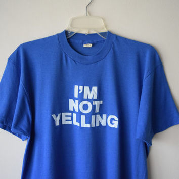 "70s/80s ""I'M NOT YELLING"" Blue T-Shirt // Funny, Ironic, Angry Grunge Hipster T-Shirt // Part of Matching Couples Set // Screen Stars Tee"