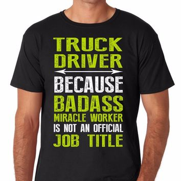 Truck Driver Because Bad*ss Miracle Worker Is Not An Official Job Title - Trucker/Trucking T-shirt