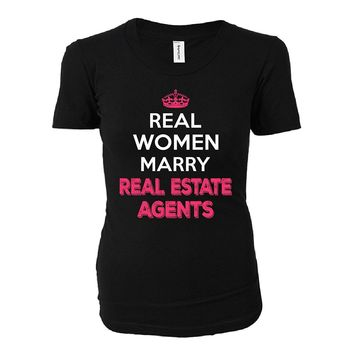 Real Women Marry Real Estate Agents. Cool Gift - Ladies T-shirt