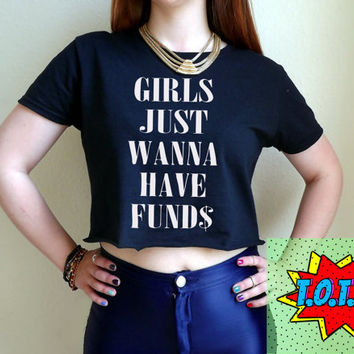 Girls Just Wanna Have Funds Crop Top Black Womens Ladies S M L XL Tumblr Instagram Blogger