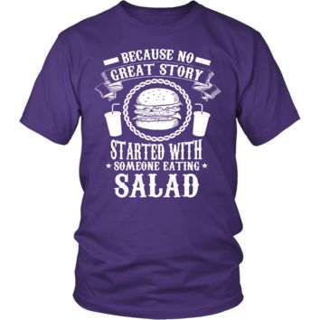 Because no great story strared with someone eating salad -Shirt,hoodie,tank