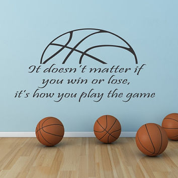 Basketball it doesnt matter if you win or lose its how you play the game vinyl wall decal, basketball theme room decor, DIY basketball wall