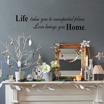 Life takes you to unexpected places, love brings you home Vinyl Wall Decal