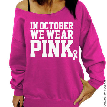 In October We Wear Pink - Breast Cancer Awareness - Pink Slouchy Oversized Sweatshirt