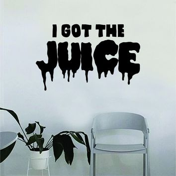 I Got the Juice Quote Decal Sticker Wall Vinyl Bedroom Living Room Decor Art Music Lyrics Rap Hip Hop Inspirational Chance the Rapper