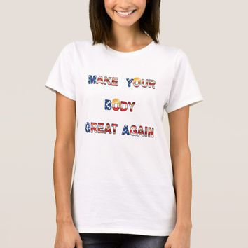 Make Your Body Great Again With Trump Hair Funny T-Shirt