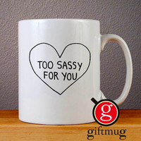 Too Sassy For You Ceramic Coffee Mugs