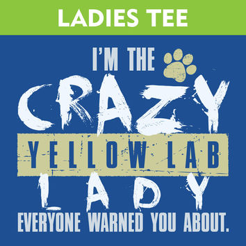 I'm The Crazy Yellow Lab Lady - T-Shirt