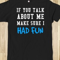 IF YOU TALK ABOUT ME MAKE SURE I HAD FUN BLACK TEE BLACK TEE SHIRT FUNNY T SHIRT