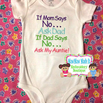 If Mom Say No Ask Dad If Dad Says No Ask My Auntie - Embroidered One Piece Bodysuit or Shirt - Baby Toddler Embroidery