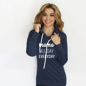 Mama All Day Every Day Hoodie, Mom life Hoodie made by Think Elite.